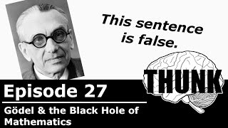 Download THUNK - 27. Gödel and the Black Hole of Mathematics Video