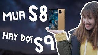 Download Mua Galaxy S8 hay đợi S9? Video