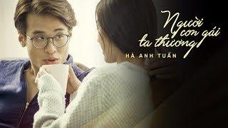 Download [OFFICIAL MV] Người Con Gái Ta Thương - Hà Anh Tuấn Video