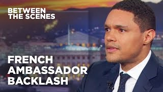 Download Trevor Responds to Criticism from the French Ambassador - Between The Scenes | The Daily Show Video