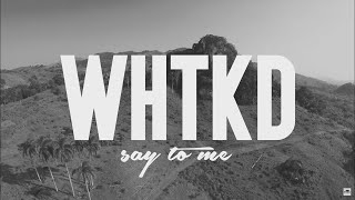Download WHTKD - Say To Me Video