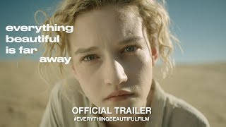 Download Everything Beautiful Is Far Away (2017) | Official Trailer HD Video
