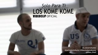 Download LOS KOME KOME - SOLO PARA TI - (Videoclip Oficial) Video