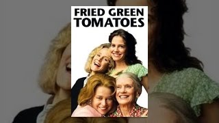 Download Fried Green Tomatoes Video