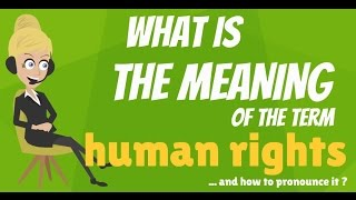 Download What are HUMAN RIGHTS? What do HUMAN RIGHTS mean? HUMAN RIGHTS meaning, definition & explanation Video