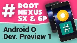 Download Root Android O Developer Preview 1 - Nexus 5X and 6P Video