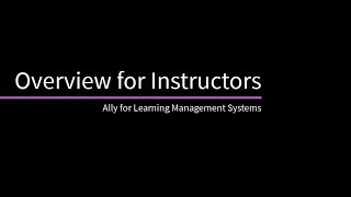 Download Overview for Instructors of Ally for Learning Management Systems Video