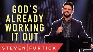 Download God's already working out what you're worried about. | Pastor Steven Furtick Video