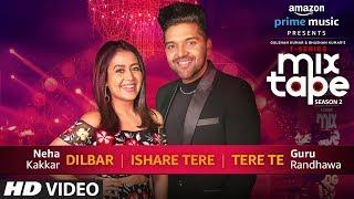 Download Dilbar/Ishare Tere/Tere Te | Neha Kakkar Guru Randhawa | T-SERIES MIXTAPE SEASON 2 | Ep 2 Bhushan K Video