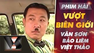 Download Phim Hài Vượt Biên Giới - Vân Sơn ft Việt Thảo ft Bảo Liêm P1 | Vân Sơn 23 Video