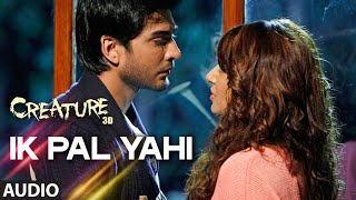 Download Ik Pal Yahi Full Song (Audio) | Creature 3D | Benny Dayal | Bipasha Basu, Imran Abbas Video