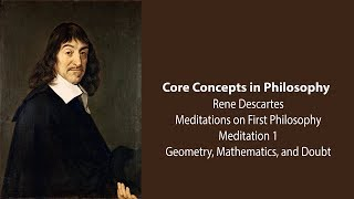 Download Rene Descartes, Meditation 1 | Geometry, Mathematics, and Doubt | Philosophy Core Concepts Video
