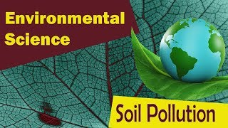 Download Soil Pollution | Causes Of Soil Pollution | Impact | Measures | - Environmental Science Video