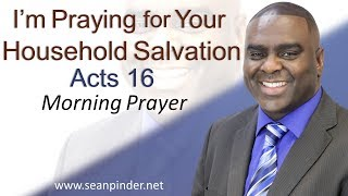 Download I'M PRAYING FOR YOUR HOUSEHOLD SALVATION - ACTS 16 - MORNING PRAYER | PASTOR SEAN PINDER Video