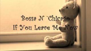 Download Bossa N 'Chicago - If you leave me now Video