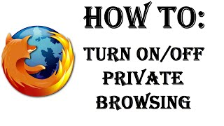 Download How To Turn On/Off Private Browsing in Firefox - Stop Having Your History and Searches Saved/Tracked Video