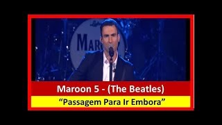 Download Ticket To Ride - Maroon 5 - (The Beatles) Video