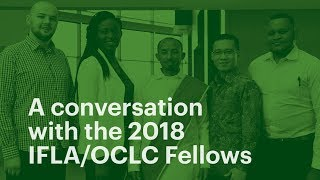 Download The 2018 IFLA/OCLC Fellows share experiences in global librarianship Video