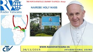 Download Pope Francis in Kenya: Celebration of Holy Mass in Nairobi - 2015.11.26 Video