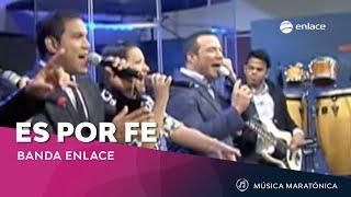 Download Es Por Fe - Banda Enlace - Maratónica Video