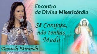 Download Sê corajosa, não tenhas medo - Daniela Miranda (23/09/17) Video
