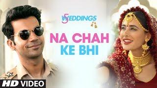 Download Na Chah Ke Bhi Video   5 Weddings   Nargis Fakhri, Rajkummar Rao   Vishal Mishra   Shirley Setia Video