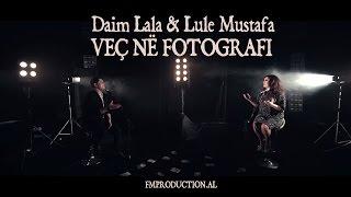 Download Daim Lala ft. Lule Mustafa - Veç ne fotografi Video