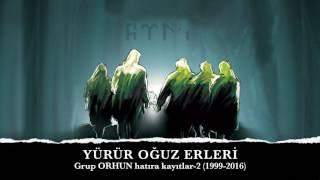 Download YÜRÜR OĞUZ ERLERİ -Grup ORHUN- ″Hatıra Kayıtlar-2″ (1999-2016) Video