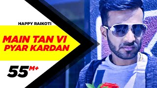 Download Main Tan Vi Pyar Kardan (Full Video) | Happy Raikoti | Millind Gaba | Latest Punjabi Song Video