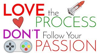 Download Love the Process | DON'T Follow Your Passion Video