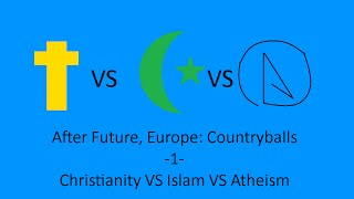 Download After Future, Europe CountryBalls -1- Christianity VS Islam VS Atheism Video