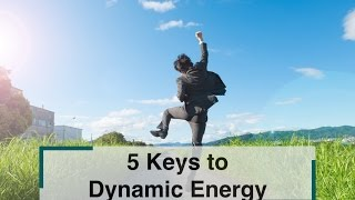 Download 5 Keys to Dynamic Energy Video