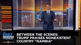 """Download Between the Scenes - Trump Praises Nonexistent Country """"Nambia"""" Video"""