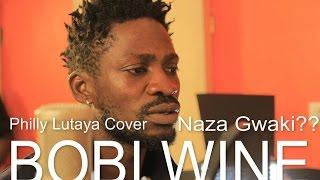 Download Bobi Wine - Naza Gwaki ( Philly B Lutaya Cover) 2015 Video