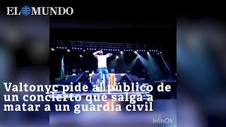 Download Valtonyc pide al público de un concierto que salga a matar a un guardia civil Video