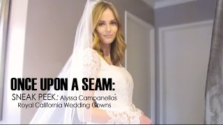 Download ONCE UPON A SEAM: Sneak Peek - Alyssa Campanella's Royal California Wedding Gowns Video