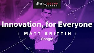 Download Innovation, for Everyone at Startup Grind Europe with Matt Brittin Google Video