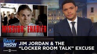 "Download Jim Jordan & The ""Locker Room Talk"" Excuse | The Daily Show Video"