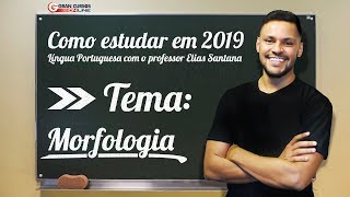 Download Como estudar em 2019 - Morfologia | Com o professor Elias Santana Video