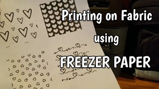 Download Printing on Fabric using Freezer Paper with FREE download Video