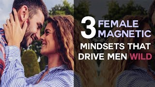 Download 3 Female Magnetic Mindsets That Drive Men Wild Video