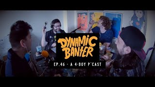 Download Dynamic Banter - Episode 46 - A 4-Boy P'Cast w/ Andrew Delman & Elliott Morgan (FULL) Video