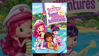 Download Strawberry Shortcake: Sweet Sunshine Adventures Video
