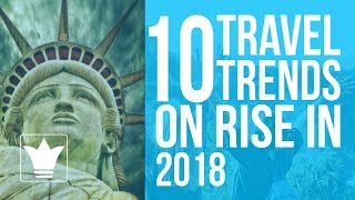 Download 10 Travel Trends on Rise in 2018 | 10K Studio Video