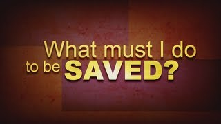 Download What Must I Do To Be Saved? Video
