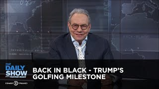 Download Back in Black - Trump's Golfing Milestone | The Daily Show Video