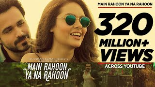 Download Main Rahoon Ya Na Rahoon Full Video | Emraan Hashmi, Esha Gupta | Amaal Mallik, Armaan Malik Video