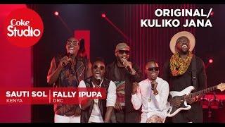 Download Sauti Sol, Fally Ipupa, RedFourth Chorus: Kuliko Jana/Original - Coke Studio Africa Video