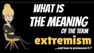 Download What is EXTREMISM? What does EXTREMISM mean? EXTREMISM meaning, definition & explanation Video