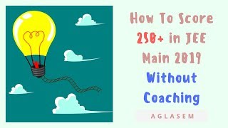 Download How To Score 250+ In JEE Main 2019 Without Coaching? Video